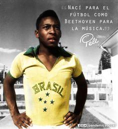Brazil Soccer Legend, Pelé. Nací para el fútbol como Beethoven para la música.  -Pelé