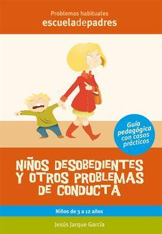 Niños desobedientes y otros problemas de conducta.  Manual que ayuda a los padres a tratar los problemas de conducta habituales de los 3 a los 12 años: desde los desobedientes a problemas más graves.