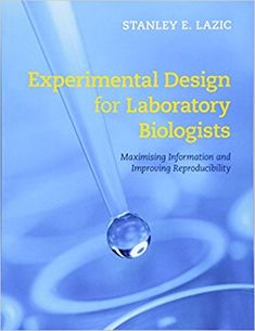 NEW BOOK: Experimental Design for Laboratory Biologists: Maximising Information and Improving Reproducibility. Specifically intended for lab-based biomedical researchers, this practical guide shows how to design experiments that are reproducible, with low bias, high precision, and widely applicable results.