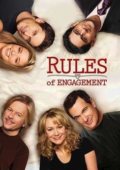 Rules of Engagement (2007) Three diverse perspectives on love and relationships are examined in this ensemble sitcom about longtime married couple Jeff (Patrick Warburton) and Audrey (Megyn Price), the newly engaged Adam (Oliver Hudson) and Jennifer (Bianca Kajlich), and cynical bachelor Russell (David Spade). Despite their differences, the five friends are always supportive as they contend with impending nuptials, preparations for parenthood and commitment fears.