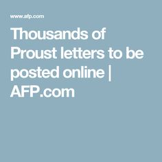 Thousands of Proust letters to be posted online | AFP.com