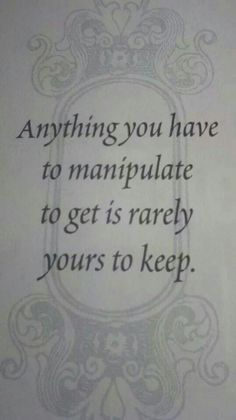 I never looked at as manipulation. I saw it as removing an issue from the equation. It worked for a time then went to shit after a few more years.