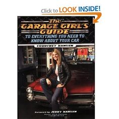 The Garage Girl's Guide to Everything You Need to Know About Your Car: Courtney Hansen,Jerry Hansen: 9781581825190: Amazon.com: Books