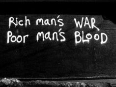 Unfortunately true...END all WAR's for Profiteering Bankster's! Let's get those cowards out there to fight for their own money!