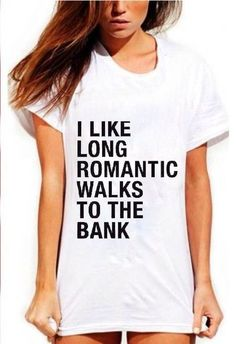 """""""I like long romantic walks to the bank"""" Well who doesn't!"""