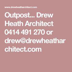 Outpost... Drew Heath Architect 0414 491 270 or drew@drewheatharchitect.com