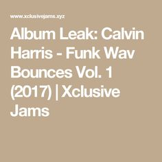 Album Leak: Calvin Harris - Funk Wav Bounces Vol. 1 (2017) | Xclusive Jams