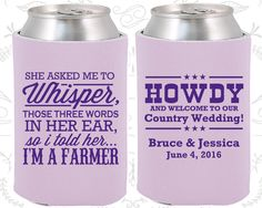 She Asked me to Whisper, Those three little words in her ear, so I told her I am a farmer, Country Wedding Favors, Farm Wedding Favors,Koozies (545)