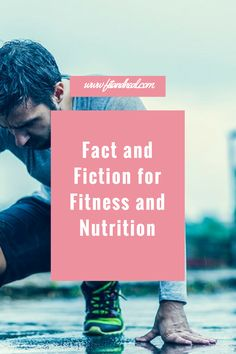 Fact and Fiction for Fitness and Nutrition: Get the Truth Here