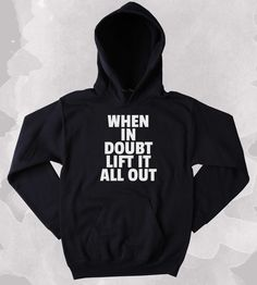 Lifting Sweatshirt When In Doubt Lift It All Out Clothing Work Out Gym Tumblr Hoodie