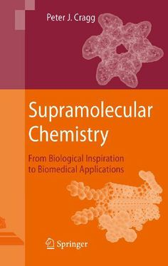 Supramolecular Chemistry: From Biological Inspiration to Biomedical Applications by Peter J. Cragg. $103.20. 276 pages. Author: Peter J. Cragg. Publisher: Springer; 2010 edition (September 7, 2010)