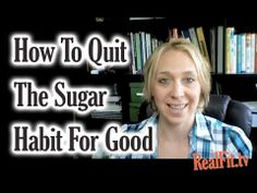 My #1 Tip On How To Quit The Sugar Habit For Good (maybe not what you'd expect!) | RealFitTV. This is great advice.