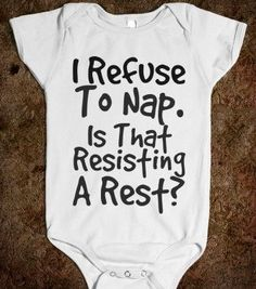 I REFUSE TO NAP. AM I RESISTING A REST? - http://glamfoxx.com - Skreened T-shirts, Organic Shirts, Hoodies, Kids Tees, Baby One-Pieces and Tote Bag...