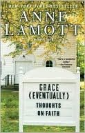 Grace (Eventually): Thoughts on Faith.   Love and laugh through all Anne Lamott books!