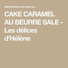 CAKE CARAMEL AU BEURRE SALE - Les délices d'Hélène