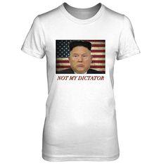 Trump Not My Dictator Shirt