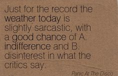 the weather today is slightly sarcastic with a good chance of A indifference - Pesquisa Google