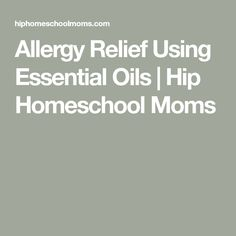 Allergy Relief Using Essential Oils | Hip Homeschool Moms