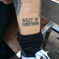 """""""Guilty of everything"""" #tattoo"""