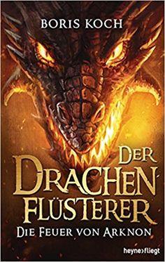 Der Drachenflüsterer - Die Feuer von Arknon Die Drachenflüsterer-Serie, Band 4: Amazon.de: Catherine Beck, Boris Koch: Bücher