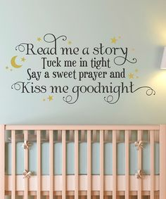 Would be cute in a baby's rooms. Read me a story  Tuck me in tight  Say a sweet prayer and  Kiss me goodnight!