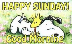 "Happy Sunday!  Good Morning!   (""Good Morning"")   -- Peanuts Gang/Snkopy & Woodstock"