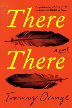 The Best New Books Coming Out Summer 2018: There There by Tommy Orange