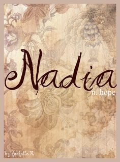 Baby Girl Name: Nadia. Meaning: Hope. Origin: British; Arabic; Romanian; Russian. http://www.pinterest.com/vintagedaydream/baby-names/