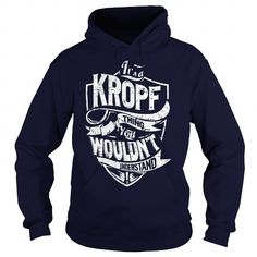 Its a KROPF Thing, You Wouldnt Understand! #name #tshirts #KROPF #gift #ideas #Popular #Everything #Videos #Shop #Animals #pets #Architecture #Art #Cars #motorcycles #Celebrities #DIY #crafts #Design #Education #Entertainment #Food #drink #Gardening #Geek #Hair #beauty #Health #fitness #History #Holidays #events #Home decor #Humor #Illustrations #posters #Kids #parenting #Men #Outdoors #Photography #Products #Quotes #Science #nature #Sports #Tattoos #Technology #Travel #Weddings #Women