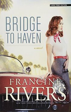 Bridge to Haven by Francine Rivers - Cengage Learning Inc - ISBN 10 1594155283 - ISBN 13 1594155283 - To those who matter in Francine Rivers, Redeeming Love, Kindle, Story Arc, Riveting, Historical Fiction, Romance Novels, Back Home, Books Online