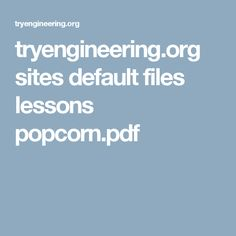 tryengineering.org sites default files lessons popcorn.pdf