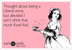 Girls On Politics Humor. The left is known for their #lowinfovoter base. Stop drinking the Kool-Aid and inform youself!