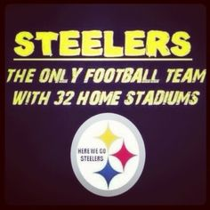 Steelers - the only football team with 32 home stadiums #steelernation