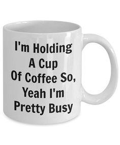 funny coffee mugs Sarcastic Coffee Mug Funny mug with sayings Gift for her him I'M Holding A Cup Of Coffee So, Yeah I'M Pretty Busy Coffee Mug Quotes, Coffee Facts, Coffee Humor, Coffee Lyrics, Quotes For Mugs, Beer Quotes, Great Coffee, My Coffee, Coffee Shop