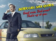 Better Call Saul Quotes: Good ones, Bad ones? That