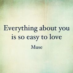 Lyrics by Muse. Bliss. Everything about you is so easy to love.