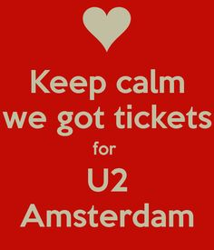 Keep calm we got tickets for U2 Amsterdam - KEEP CALM AND CARRY ON Image Generator