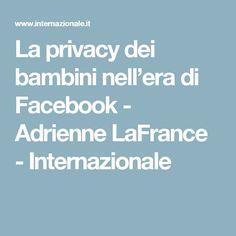 La privacy dei bambini nell'era di Facebook - Adrienne LaFrance - Internazionale