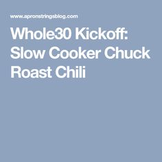 Whole30 Kickoff: Slow Cooker Chuck Roast Chili