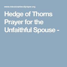 Hedge of Thorns Prayer for the Unfaithful Spouse - Hedge Of Protection, Prayer For Protection, Praying Wife, Prayer For Husband, Affair Recovery, Night Prayer, Successful Marriage, Faith Prayer, Morning Prayers