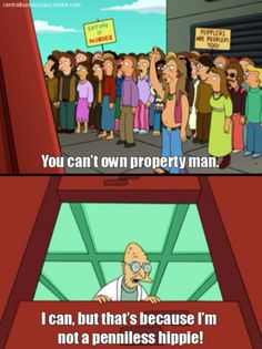 You can't own property, man