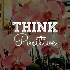 Think Positive ♡