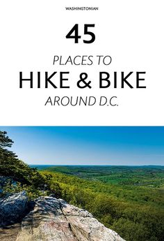 The 45 Best Places to Go Hiking or Biking Near Washington, D.C. | Washingtonian