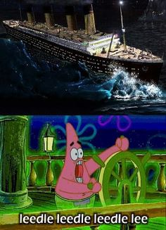Patrick would sink the Titanic
