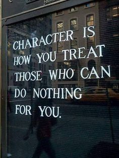 [Image] Character is How you treat those who can do nothing for you. http://bit.ly/2mvUxoF #motivation