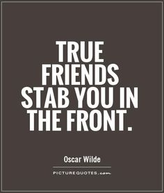 True friends stab you in the front. Picture Quotes.