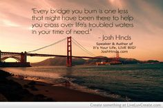 Narcissists missed the memo as usual. They keep burning bridges, being fake and evil. After a narcissist treats someone worse than a stray dying dog on the road they then want that same person a few years down the road to help them out or have a relationship wth them. BITCH this bridge is burned! Find someone else to help your lame, phony,  big mouthy evil ass!