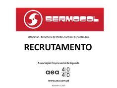 """A Associação Empresarial de Águeda divulga o  Recrutamento para a """"SERMOCOL-Serralharia de Moldes,Cunhos e Cortantes,Lda."""" ____________ANÚNCIO____________ https://www.facebook.com/180305488683047/photos/a.197609600285969.48389.180305488683047/994848717228716/?type=3&theater  ou em www.aea.com.pt  Faça LIKE em https://www.facebook.com/pages/Associação-Empresarial-de-Águeda/180305488683047 E  Acompanhe o FACEBOOK da AEA com mais informações úteis sobre: EMPREGOS, FORMAÇÃO, EMPREENDEDORISMO…"""