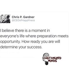 """I believe there is a moment in everyone's life where preparation meets opportunity. How ready you are will determine your success."" ‪#‎Think‬ ‪#‎CustomizedMinds"