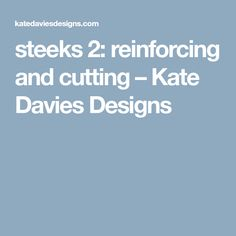steeks 2: reinforcing and cutting – Kate Davies Designs